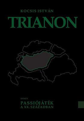 Kocsis István - Trianon - avagy Passiójáték a XX. Században