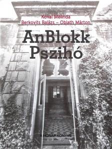 Oblath Márton Kovai Melinda - Berkovits Balázs - - AnBlokk Pszihó [eKönyv: pdf, epub, mobi]