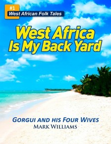 Williams Mark - Gorgui and his Four Wives - A West African Folk Tale re-told (West Africa Is My Back Yard) [eKönyv: epub, mobi]