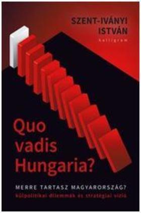 Szent-Iványi István - Quo Vadis Hungaria?
