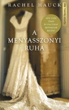 Rachel Hauck - A menyasszonyi ruha - Négy menyasszony. Egy ruha.