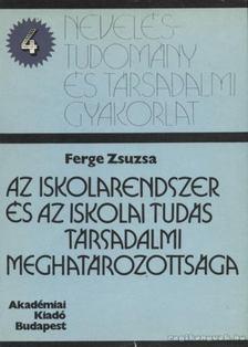 Ferge Zsuzsa - Az iskolarendszer és az iskolai tudás társadalmi meghatározottsága [antikvár]