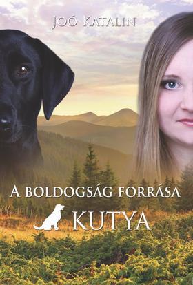 JOÓ KATALIN - A boldogság forrása a kutya