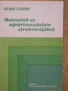 Simó Tibor - Metszetek az agrártársadalom struktúrájából [antikvár]