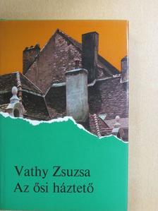 Vathy Zsuzsa - Az ősi háztető [antikvár]