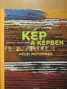 Kaiser Ottó - Kép a képben - Pécsi műtermek [antikvár]