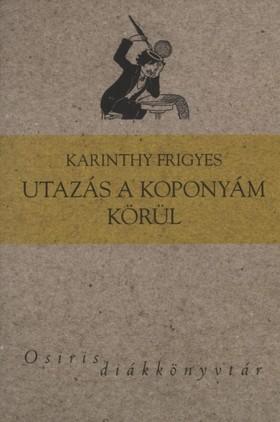 Karinthy Frigyes - UTAZÁS A KOPONYÁM KÖRÜL - OSIRIS DIÁKKÖNYVTÁR -