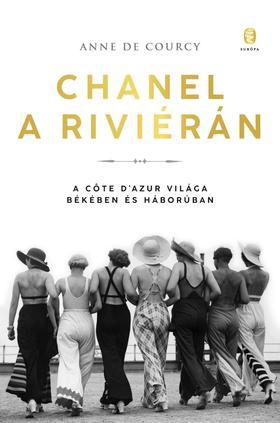 Anne de Courcy - Chanel a Riviérán - A Cőte d'Azur világa békében és háborúban