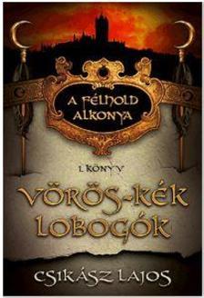 Csikász Lajos - Vörös-kék lobogók - A félhold alkonya 1. könyv