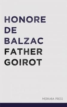 Honore de Balzac Ellen Marriage, - Father Goirot [eKönyv: epub, mobi]