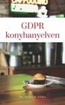Dóra Dr. Kunyik - GDPR konyhanyelven - Közérthető magyarázat az adatvédelemről kisvállalkozóknak [eKönyv: epub, mobi]