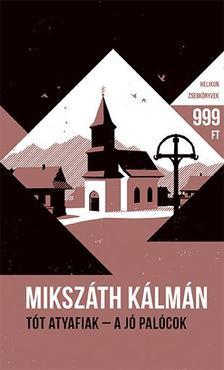 MIKSZÁTH KÁLMÁN - Tót atyafiak - A jó palócok - Helikon Zsebkönyvek 64.
