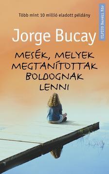 Jorge BUCAY - Mesék, melyek megtanítottak gondolkodni - A könyv ami boldoggá tesz