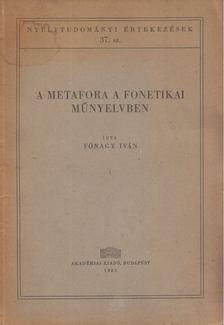 FÓNAGY IVÁN - A metafora a fonetikai műnyelvben [antikvár]