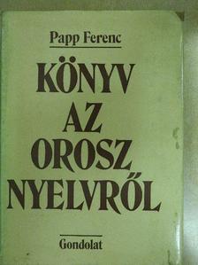 Papp Ferenc - Könyv az orosz nyelvről [antikvár]