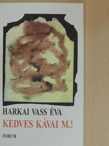 Harkai Vass Éva - Kedves Kávai M.! [antikvár]