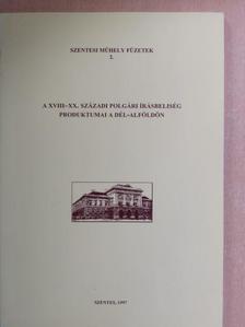 Homoki Nagy Mária - A XVIII-XX. századi polgári írásbeliség produktumai a Dél-Alföldön [antikvár]