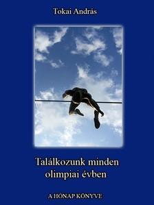 Tokai András - Találkozunk minden olimpiai évben [eKönyv: pdf, epub, mobi]