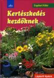 Engelbert Kötter - KERTÉSZKEDÉS KEZDŐKNEK - LÉPÉSRŐL LÉPÉSRE