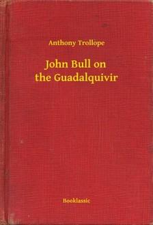 Anthony Trollope - John Bull on the Guadalquivir [eKönyv: epub, mobi]