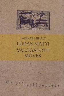 Fazekas Mihály - Lúdas Matyi - Válogatott művek