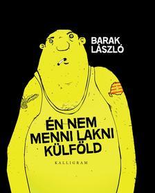 Barak László - Én nem menni lakni külföld