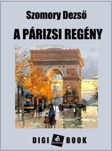 SZOMORY DEZSŐ - A párizsi regény [eKönyv: epub, mobi]