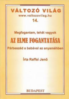 Raffai Jenő - MEGFOGANTAM, TEHÁT VAGYOK - AZ ELME FOGANTATÁSA - VÁLTOZÓ VILÁG 14.
