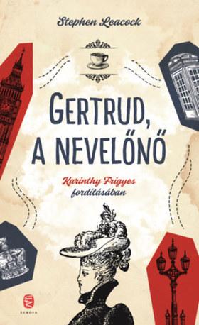 LEACOCK, STEPHEN - Gertrud, a nevelőnő