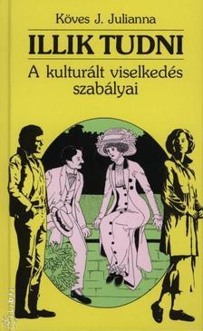 Köves J. Julianna - Illik tudni.  A kulturált viselkedés szabályai