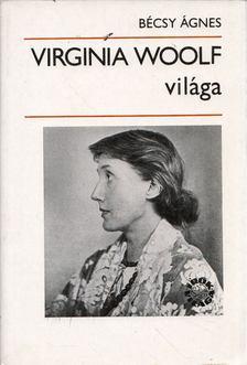 Bécsy Ágnes - Virginia Woolf világa [antikvár]