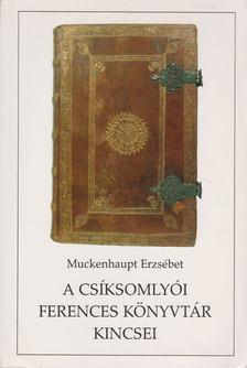 Muckenhaupt Erzsébet - A csíksomlyói Ferences könyvtár kincsei [antikvár]
