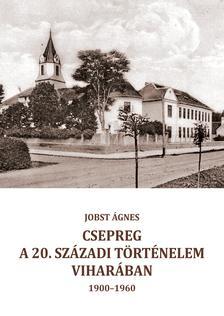 Jobst Ágnes - Csepreg a 20. századi történelem viharában                                 (1900-1960)
