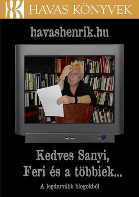Havas Henrik - Kedves Sanyi, Feri és a többiek - A legdurvább blogokból