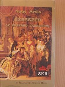 Nagy Attila - Ezerszer az évezred emberéről [antikvár]