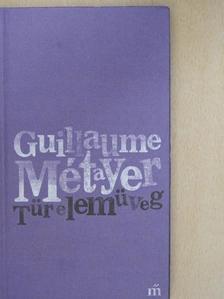 Guillaume Métayer - Türelemüveg [antikvár]