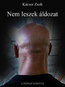 Kácsor Zsolt - Nem leszek áldozat [eKönyv: epub, mobi]