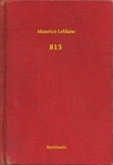 Maurice Leblanc - 813 [eKönyv: epub, mobi]