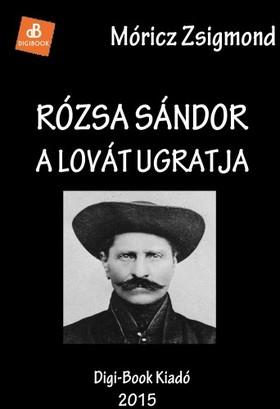 MÓRICZ ZSIGMOND - Rózsa Sándor a lovát ugratja [eKönyv: epub, mobi]