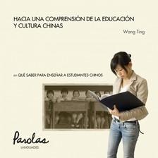 Parolas Languages Wang Ting, - Qué saber para ensenar a estudiantes chinos - Hacia una comprensión de la educación y cultura chinas [eKönyv: epub, mobi]