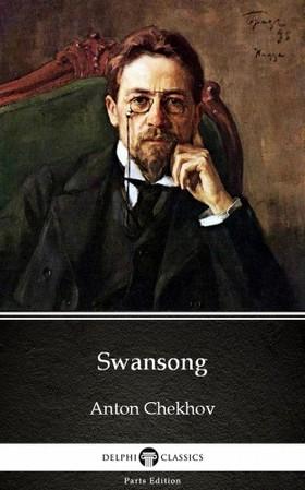 Delphi Classics Anton Chekhov, - Swansong by Anton Chekhov (Illustrated) [eKönyv: epub, mobi]