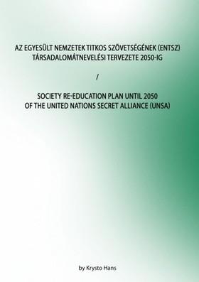 Hans Krysto - Az Egyesült Nemzetek Titkos Szövetségének (ENTSZ) Társadalomátnevelési Tervezete 2050-ig/Society Re-education Plan until 2050 of The United Nations secret Alliance (UNSA) [eKönyv: epub, mobi]