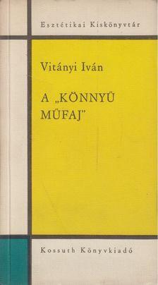 """Vitányi Iván - A """"könnyű műfaj"""" [antikvár]"""