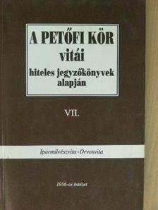 Bácskai Vera - A Petőfi Kör vitái hiteles jegyzőkönyvek alapján VII. [antikvár]