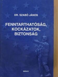 Dr. Szabó János - Fenntarthatóság, kockázatok, biztonság [antikvár]
