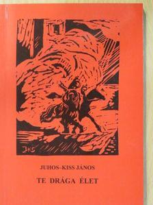 Juhos-Kiss János - Te drága élet (dedikált példány) [antikvár]