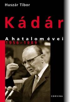Huszár Tibor - Kádár - A hatalom évei 1956-1989 [eKönyv: pdf, epub, mobi]