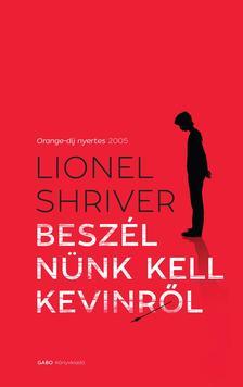 Lionel Shriver - Beszélnünk kell Kevinről