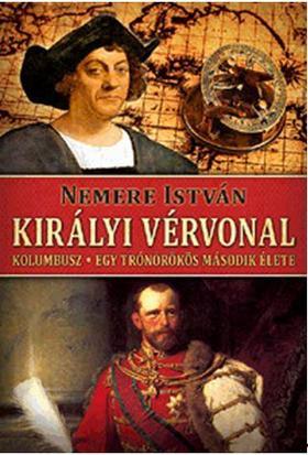 NEMERE ISTVÁN - Királyi vérvonal - Kolumbusz - Egy trónörökös második élete