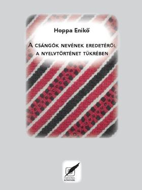 Hoppa Enikő - A csángók nevének eredetéről a nyelvtörténet tükrében